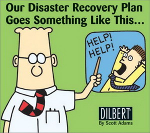 Disaster Recovery Plan. Credits: Dilbert.com